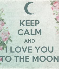 Poster: KEEP CALM AND I LOVE YOU TO THE MOON