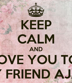 Poster: KEEP CALM AND I LOVE YOU TOO MY FRIEND AJAY