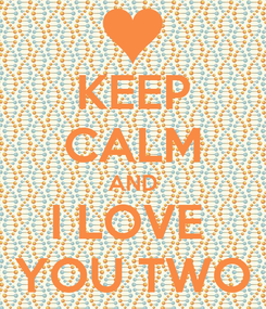 Poster: KEEP CALM AND I LOVE  YOU TWO