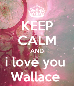 Poster: KEEP CALM AND i love you  Wallace