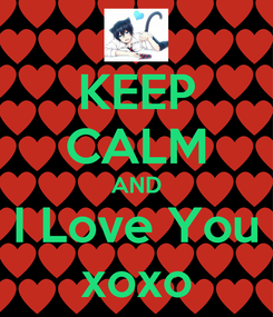 Poster: KEEP CALM AND I Love You xoxo