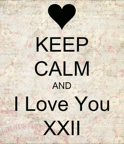 Poster: KEEP CALM AND I Love You XXII