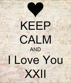 Poster: KEEP CALM AND I Love You XXII