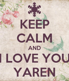 Poster: KEEP CALM AND I LOVE YOU YAREN