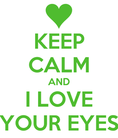 Poster: KEEP CALM AND I LOVE YOUR EYES