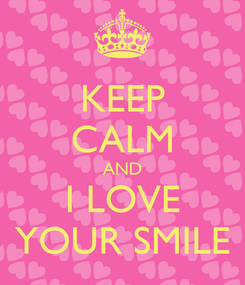 Poster: KEEP CALM AND I LOVE YOUR SMILE