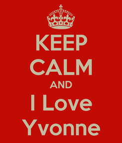 Poster: KEEP CALM AND I Love Yvonne