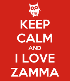 Poster: KEEP CALM AND I LOVE ZAMMA