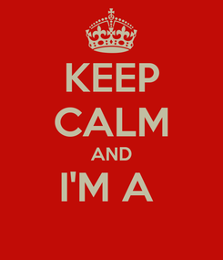 Poster: KEEP CALM AND I'M A