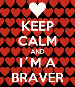 Poster: KEEP CALM AND I´M A BRAVER