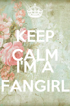 Poster: KEEP CALM AND I'M A FANGIRL