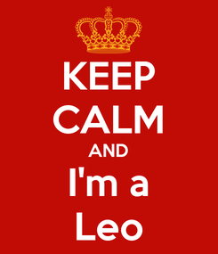Poster: KEEP CALM AND I'm a Leo
