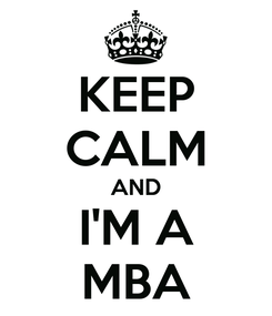 Poster: KEEP CALM AND I'M A MBA