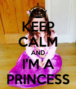 Poster: KEEP CALM AND I'M A PRINCESS