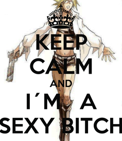 Poster: KEEP CALM AND I´M   A SEXY BITCH