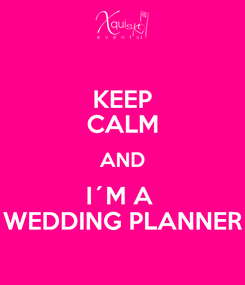Poster: KEEP CALM AND I´M A  WEDDING PLANNER
