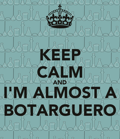 Poster: KEEP CALM AND I'M ALMOST A BOTARGUERO