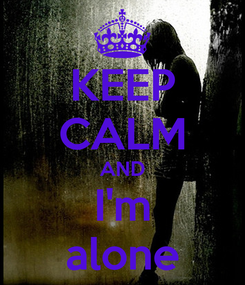 Poster: KEEP CALM AND I'm alone