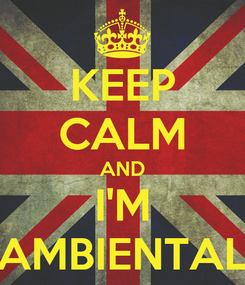 Poster: KEEP CALM AND I'M AMBIENTAL