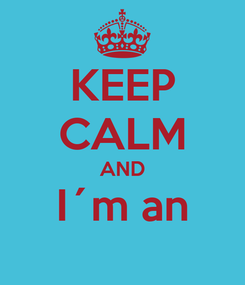 Poster: KEEP CALM AND I´m an