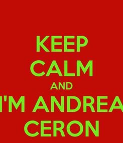 Poster: KEEP CALM AND I'M ANDREA CERON