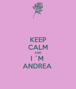 Poster: KEEP CALM AND I ´M  ANDREA