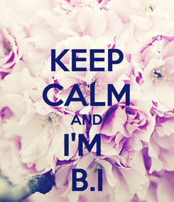 Poster: KEEP CALM AND I'M  B.I