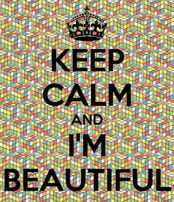 Poster: KEEP CALM AND I'M BEAUTIFUL