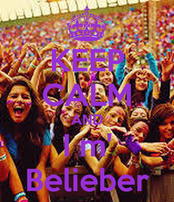 Poster: KEEP CALM AND I m' Belieber