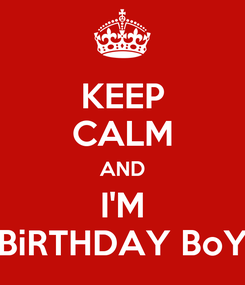 Poster: KEEP CALM AND I'M BiRTHDAY BoY