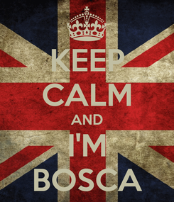 Poster: KEEP CALM AND I'M BOSCA
