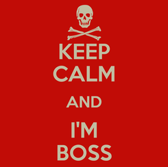 Poster: KEEP CALM AND I'M BOSS