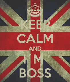 Poster: KEEP CALM AND I´M  BOSS