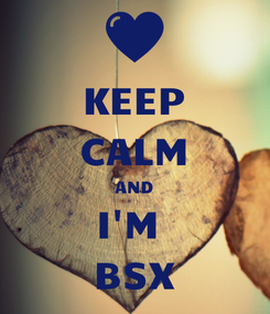 Poster: KEEP CALM AND I'M  BSX