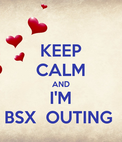 Poster: KEEP CALM AND I'M BSX  OUTING