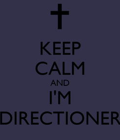 Poster: KEEP CALM AND I'M DIRECTIONER