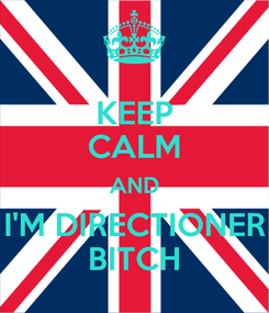 Poster: KEEP CALM AND I'M DIRECTIONER BITCH