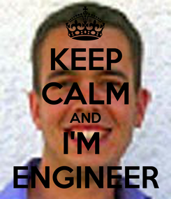 Poster: KEEP CALM AND I'M  ENGINEER