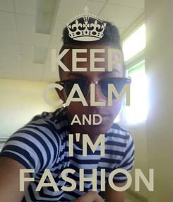 Poster: KEEP CALM AND I'M FASHION