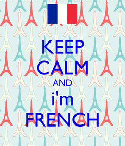 Poster: KEEP CALM AND i'm FRENCH