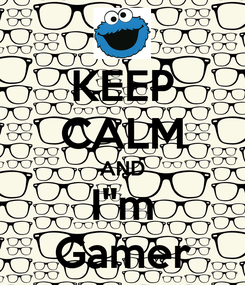 Poster: KEEP CALM AND I''m Gamer