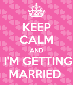 Poster: KEEP CALM AND  I'M GETTING MARRIED