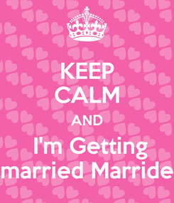 Poster: KEEP CALM AND  I'm Getting married Marride