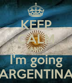 Poster: KEEP CALM AND I'm going ARGENTINA