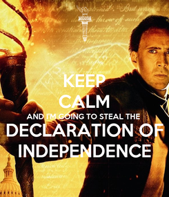 Poster: KEEP CALM AND I'M GOING TO STEAL THE DECLARATION OF INDEPENDENCE