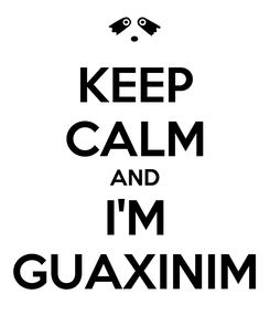 Poster: KEEP CALM AND I'M GUAXINIM