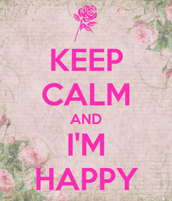 Poster: KEEP CALM AND I'M HAPPY