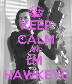 Poster: KEEP CALM AND I'M  HAWKEYE