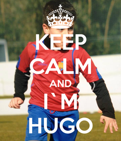 Poster: KEEP CALM AND I`M HUGO