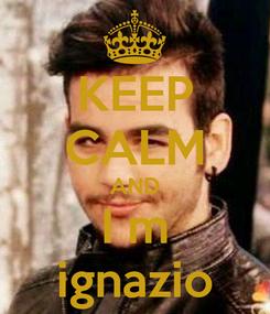 Poster: KEEP CALM AND I m ignazio